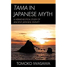 Tama in Japanese Myth: A Hermeneutical Study of Ancient Japanese Divinity