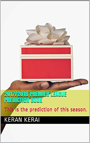 2017/2018 Premier league prediction book: This is the prediction of this season. (English Edition) (Epic Sport-fußball)