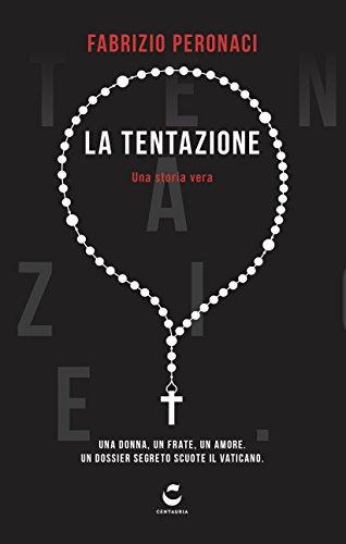 La tentazione. Una donna, un frate, un amore. Un dossier segreto scuote il Vaticano