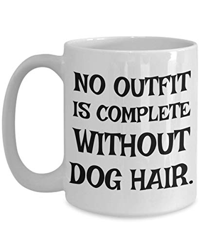 Funny Dog Mom Coffee Mug | No Outfit is Complete Without Dog Hair | Gift for Pet Vet Groomer Walker -