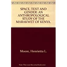 SPACE, TEXT AND GENDER: AN ANTHROPOLOGICAL STUDY OF THE MARAKWET OF KENYA.