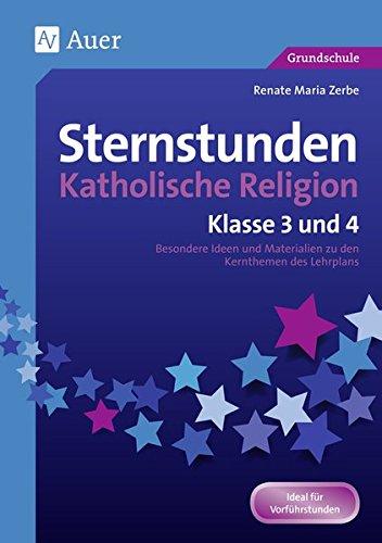 Sternstunden Katholische Religion - Klasse 3 und 4: Besondere Ideen und Materialien zu den Kernthemen des Lehrplans (Sternstunden Grundschule)