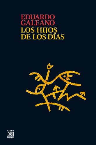 Los hijos de los días (Biblioteca Eduardo Galeano) por Eduardo Galeano