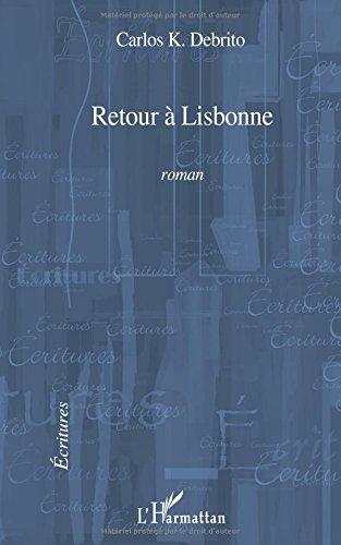 Retour à Lisbonne: Roman par Carlos K. Debrito