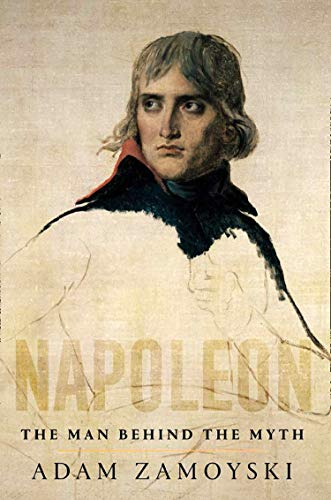 Napoleon: The Man Behind the Myth por Adam Zamoyski