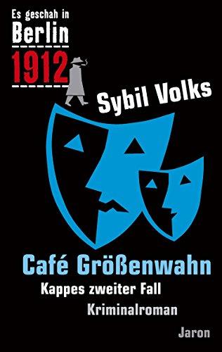 Café Größenwahn: Kappes zweiter Fall (Es geschah in Berlin 2)
