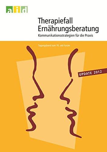 Therapiefall Ernährungsberatung - update 2012: Kommunikationsstrategien für die Praxis