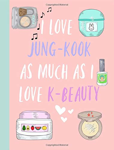 I love Jung-Kook as much as I love K beauty: Gifts, Fans, K pop,Korean,Skincare, Journal, Notebook,Kookie,BTS,Bangtan Boys, Lined Paper,Use for Journalling,album for photo cards,School,Art,unofficial por Jay Starr