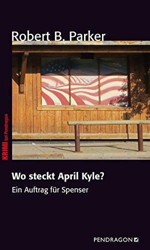Wo steckt April Kyle?: Ein Fall für Spenser, Band 9 (Ein Auftrag für Spenser)