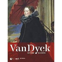 Van Dyck pittore di corte. Ediz. illustrata