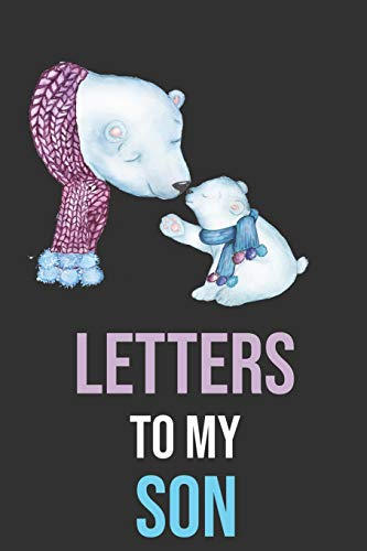 Letters To My Son: Mother To Son Notebook, Father To Son Journal: Awesome Novelty Gift Diary: Write Down Precious Moments Memories Now And Read Them Later, Lovely Polar Bears
