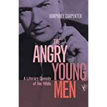 The Angry Young Men: A Literary Comedy of the 1950s by Humphrey Carpenter (2002-09-16)