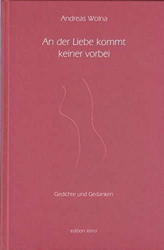 An der Liebe kommt keiner vorbei: Gedichte und Gedanken (edition litera)
