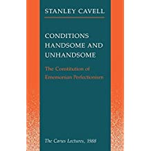 Conditions Handsome and Unhandsome: The Constitution of Emersonian Perfectionism: The Carus Lectures, 1988 by Stanley Cavell (1991-01-15)