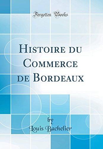 Histoire Du Commerce de Bordeaux (Classic Reprint) par Louis Bachelier