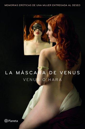 La máscara de Venus: Memorias eróticas de una mujer entregada al deseo