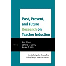 Past, Present, and Future Research on Teacher Induction: An Anthology for Researchers, Policy Makers, and Practitioners (English Edition)