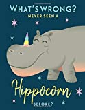 What's wrong never seen a Hippocorn?: An Inspirational Journal, Notebook and Diary for Girls