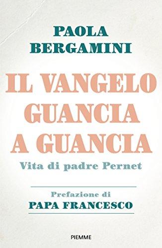 Il Vangelo guancia a guancia. Vita di Padre Stefano Pernet