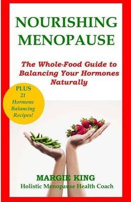 [(Nourishing Menopause : The Whole-Food Guide to Balancing Your Hormones Naturally)] [By (author) Margie King] published on (July, 2013)