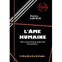 L'Âme humaine : études expérimentales de psychophysiologie par un spiritualiste: édition intégrale