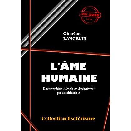 L'Âme humaine : études expérimentales de psychophysiologie par un spiritualiste: édition intégrale (Littérature ésotérique)