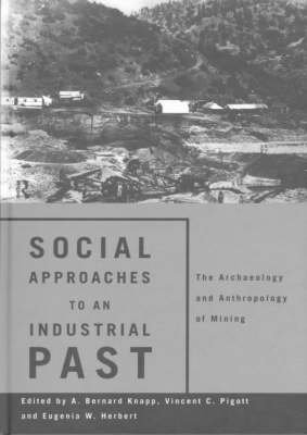 [(Social Approaches to an Industrial Past : Archaeology and Anthropology of Mining)] [Edited by A. Bernard Knapp ] published on (February, 1999)