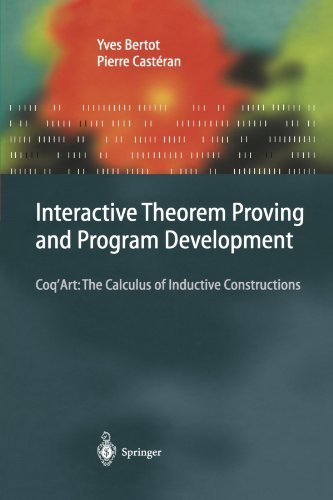 Interactive Theorem Proving and Program Development: Coq'Art: The Calculus of Inductive Constructions (Texts in Theoretical Computer Science. An EATCS Series) by Yves Bertot (2010-02-19)