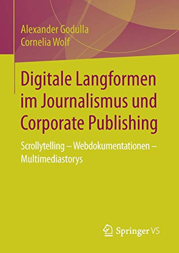 Digitale Langformen im Journalismus und Corporate Publishing: Scrollytelling - Webdokumentationen - Multimediastorys