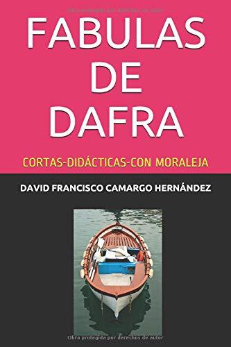 FABULAS DE DAFRA: CORTAS-DIDÁCTICAS-CON MORALEJA