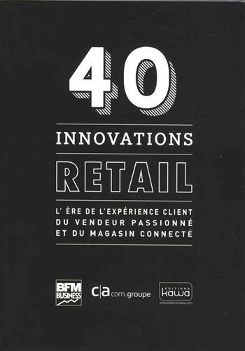 40 innovations retail - L'ère de l'expérience client du vendeur passionné et du magasin connecté par Rodolphe Bonnasse