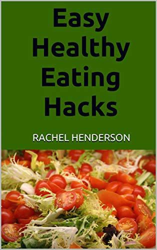 Easy Healthy Eating Hacks by [Henderson, Rachel]