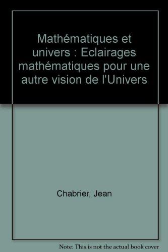 Mathématiques et univers : Eclairages mathématiques pour une autre vision de l'Univers par Jean Chabrier