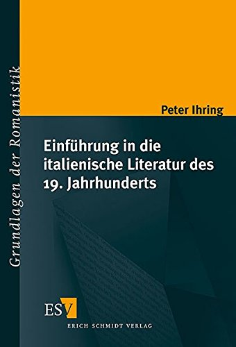 Einführung in die italienische Literatur des 19. Jahrhunderts (Grundlagen der Romanistik (GrR), Band 23)