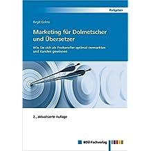 Marketing für Dolmetscher und Übersetzer, 2., aktualisierte Auflage: Wie Sie sich als Freiberufler optimal vermarkten und Kunden gewinnen