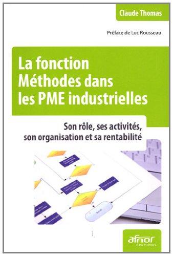 La fonction Méthodes dans les PME industrielles: Son rôle, ses activités, son organisation et sa rentabilité. par Claude Thomas