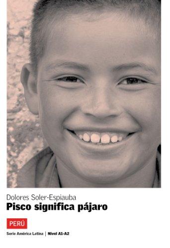Pisco significa pájaro (Serie América Latina) por Dolores Soler-Espiauba