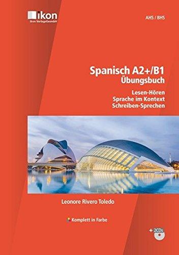 Spanisch A2+/B1 Übungsbuch Lesen-Hören, Sprache im Kontext, Schreiben-Sprechen, inkl. 2 Audio-CD's komplett in Farbe (ikon Spanisch)