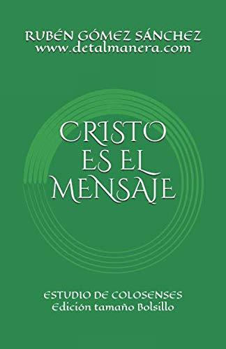 CRISTO ES EL MENSAJE: ESTUDIO DE COLOSENSES (PROCLAMANDO EL MENSAJE) por RUBÉN GÓMEZ SÁNCHEZ