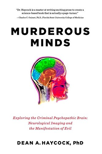 Murderous Minds: Exploring the Criminal Psychopathic Brain: Neurological Imaging and the Manifestation of Evil por Dean A. Haycock