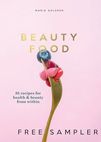 Beauty Food: 85 recipes for health & beauty from within: FREE SAMPLER (English Edition)