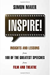 Inspire!: Insights and Lessons from 100 of the Greatest Speeches from Film and Theatre Paperback