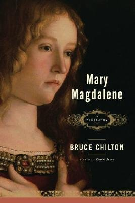 By Bruce Chilton ( Author ) [ Mary Magdalene: A Biography By Nov-2006 Paperback