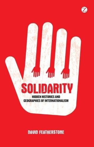 Solidarity: Hidden Histories and Geographies of Internationalism por David Featherstone