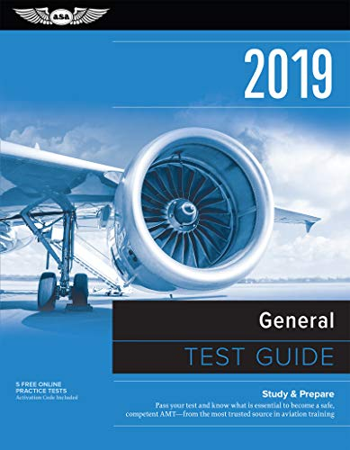 General Test Guide 2019: Pass Your Test and Know What Is Essential to Become a Safe, Competent Amt from the Most Trusted Source in Aviation Tra (Fast-Track Test Guides)