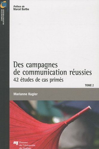 Des campagnes de communication réussies : Tome 2, 42 études de cas primés par Marianne Kugler