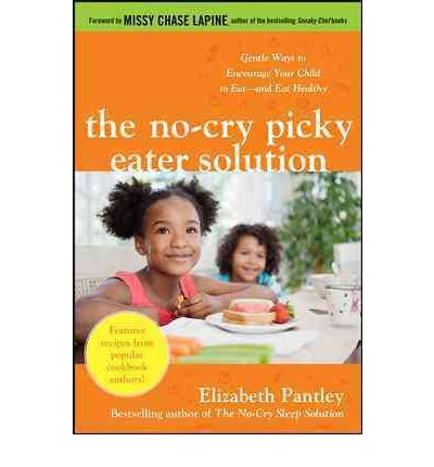 By Pantley, Elizabeth ( Author ) [ The No-Cry Picky Eater Solution: Gentle Ways to Encourage Your Child to Eat--And Eat Healthy By Oct-2011 Paperback
