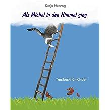 Als Michel in den Himmel ging: Trostbuch für Kinder