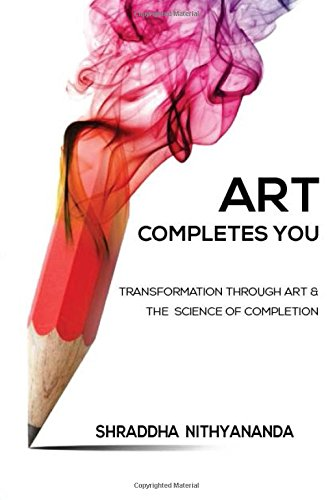 Art Completes You: Transformation Through Art and the Science of Completion por Shraddha Nithyananda