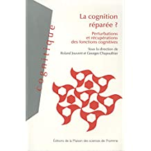 La cognition réparée ?: Perturbations et récupérations des fonctions cognitives